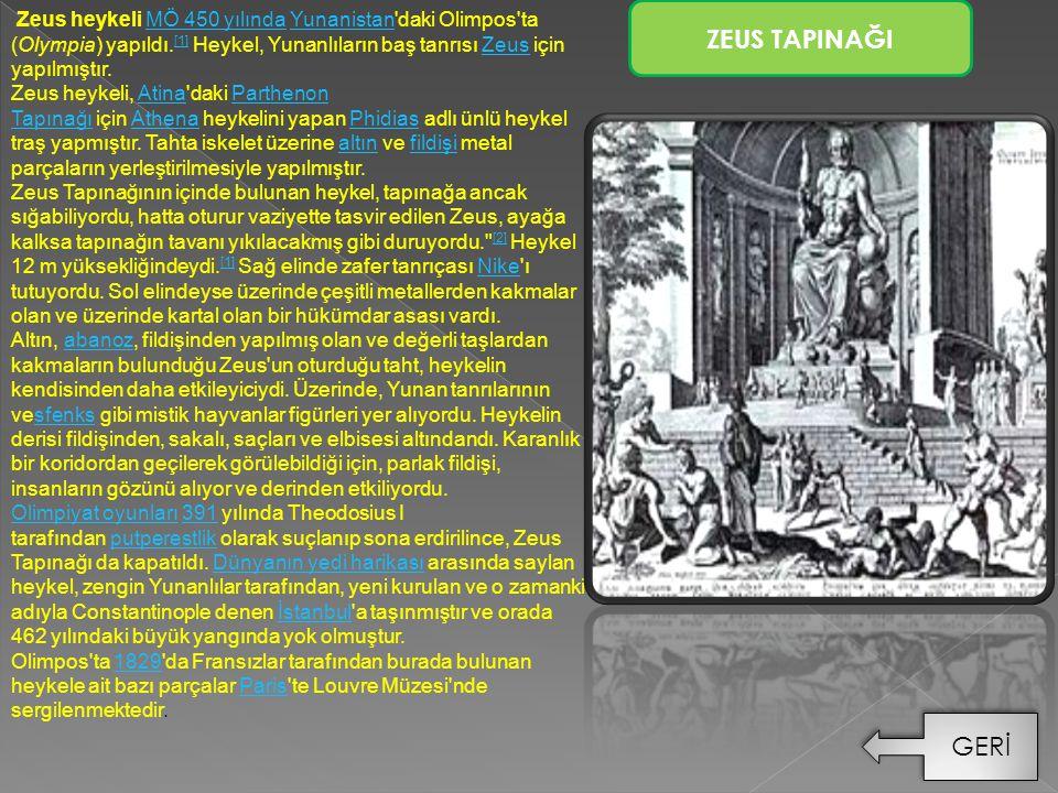 Zeus heykeli MÖ 450 yılında Yunanistan daki Olimpos ta (Olympia) yapıldı.[1] Heykel, Yunanlıların baş tanrısı Zeus için yapılmıştır.